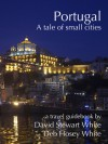 Portugal - A Tales of Small Cities - David Stewart White, Deb Hosey White