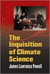 The Inquisition of Climate Science - James L Powell