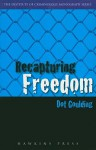 Recapturing Freedom: Issues Relating To The Release Of Long Term Prisoners Into The Community (Sydney Institute Of Criminology Monograph) - Dot Goulding, David Brown