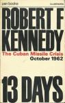 13 Days: The Cuban Missile Crisis - Robert F. Kennedy, Harold Macmillan, Robert S. McNamara