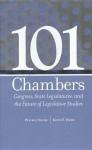 101 Chambers: Congress, State Legislatures, and the Future of Legislative Studies - Peverill Squire, Keith E. Hamm