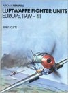 Luftwaffe Fighter Units: Europe 1939-1941 - Jerry Scutts, Terry Hadler