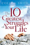 The 10 Greatest Struggles of Your Life - Colin S. Smith