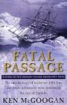 Fatal Passage - Ken McGoogan