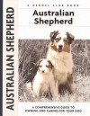 Australian Shepherd: A Comprehensive Guide to Owning and Caring for Your Dog - Charlotte Schwartz