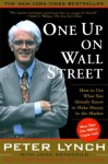 One Up On Wall Street: How To Use What You Already Know To Make Money In (A Fireside book) - Peter Lynch, John Rothchild