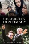 Celebrity Diplomacy - Andrew F. Cooper