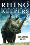 The Rhino Keepers: Struggle for Survival - Clive Walker, Anton Walker