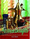 Arabian Delights: Recipes & Princely Entertaining Ideas from the Arabian Peninsula (Capital Series) - Amy Riolo