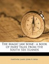 The Magic Jaw Bone: A Book of Fairy Tales from the South Sea Islands - Hartwell James, John R. Neill