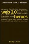 Web 2.0 Heroes: Interviews with 20 Web 2.0 Influencers - Bradley L. Jones