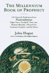 The Millennium Book of Prophecy: 777 Visions and Predictions from Nostradamus, Edgar Cayce, Gurdjieff, Tamo-San, Madame Blavatsky, the Old and New T - John Hogue