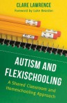 Autism and Flexischooling: A Shared Classroom and Homeschooling Approach - Clare Lawrence