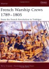 French Warship Crews 1789-1805: From the French Revolution to Trafalgar - Terry Crowdy