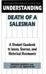 Understanding Death of a Salesman: A Student Casebook to Issues, Sources, and Historical Documents - Brenda Murphy, Susan C.W. Abbotson, Susan C. Abbotson