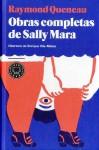 Obras completas de Sally Mara - Raymond Queneau, Enrique Vila-Matas, Mauricio Wacquez, José Escué, Manuel Serrat Crespo