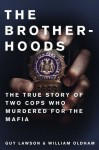 The Brotherhoods: The True Story of Two Cops Who Murdered for the Mafia - Guy Lawson, William Oldham