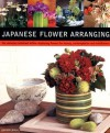 Japanese Flower Arranging: The Universe Contained Within: Displaying Flowers for Beauty, Contemplation and Mindfulness - Harumi Nishi