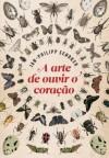 A arte de ouvir o coração (Portuguese Edition) - Jan-Philipp Sendker, Carolina Caires Coelho