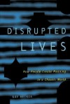 Disrupted Lives: How People Create Meaning in a Chaotic World - Gay Becker
