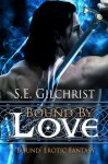 Bound by Love (a Bound Erotic Fantasy) - S.E. Gilchrist