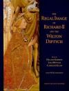 The Regal Image of Richard II and the Wilton Diptych - Dillian Gordon, L. Monnas, Caroline Elam, Lisa Monnas, C. Elam, Caroline M. Barron