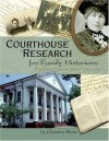 Courthouse Research for Family Historians: Your Guide to Genealogical Treasures - Christine Rose
