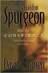 Charles Haddon Spurgeon and the Conspiracy: An Historical Novel of Suspense - David L. Larsen