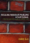 Resolving Behaviour Problems in Your School: A Practical Guide for Teachers and Support Staff - Chris Lee