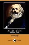 The Marx He Knew (Illustrated Edition) (Dodo Press) - John Spargo
