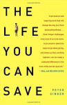 The Life You Can Save: How to Do Your Part to End World Poverty - Peter Singer