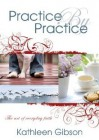 Practice by Practice - Kathleen Gibson