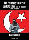 The Politically Incorrect Guide to Islam: And the Crusades - Robert Spencer, Jeff Riggenbach