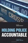 Holding Police Accountable (John Jay Series on Criminal Justice) - Candace McCoy, Lorie A. Fridell, William Terrill, Michael D. White, David Klinger, Brian Vila, Justin Ready, Jeremy Travis, Samuel Walker