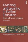 Teaching and Learning in Further Education: Diversity and Change - Prue Huddleston, Lorna Unwin