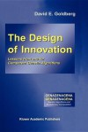 The Design of Innovation: Lessons from and for Competent Genetic Algorithms - David E. Goldberg