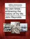 My Own Times - John Reynolds