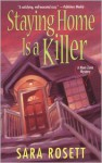 Staying Home Is a Killer (A Mom Zone Mystery #2) - Sara Rosett