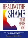 Healing the Shame that Binds You (MP3 Book) - John Bradshaw, John Pruden