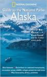 National Geographic Guide to the National Parks: Alaska - Denali, Glacier Bay, Katmai, Kenai Fjords and the 4 Other Scenic Parks - National Geographic Society, Noe Newhouse