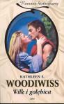 Wilk i gołębica - Kathleen E. Woodiwiss