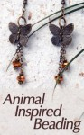 Animal Inspired Beading - Bead Magazine, Stephanie Stevens