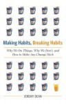 The Making Habits, Breaking Habits: Why We Do Things, Why We Don't, and How to Make Any Change Stick - Jeremy Dean