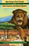 Man-Eaters Don't Knock and Man-Eaters and Masai Spears: Two Missionary Adventure Stories for Children - Charles Ludwig