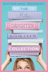 The Mother-Daughter Book Club Collection: The Mother-Daughter Book Club; Much Ado About Anne; Dear Pen Pal, Pies & Prejudice, Home for the Holidays - Heather Vogel Frederick