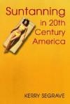 Suntanning in 20th Century America - Kerry Segrave