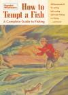 Popular Mechanics How to Tempt a Fish: A Complete Guide to Fishing - Popular Mechanics Magazine