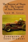 The Bravest of Them All - The Legend of Stan Bowman - John Lucas