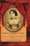 America's Joan of Arc: The Life of Anna Elizabeth Dickinson - J. Matthew Gallman