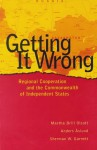 Getting It Wrong: Regional Cooperation and the Commonwealth of Independent States - Martha Brill Olcott, Anders Aslund, Sherman W. Garnett